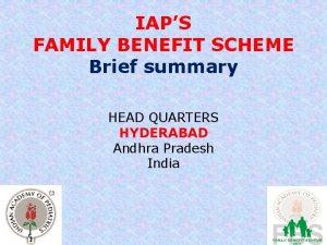 IAPS FAMILY BENEFIT SCHEME Brief summary HEAD QUARTERS