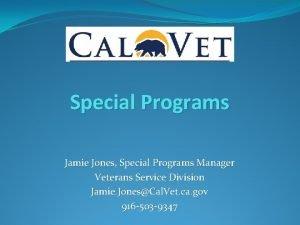 Special Programs Jamie Jones Special Programs Manager Veterans