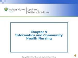 Chapter 9 Informatics and Community Health Nursing Copyright