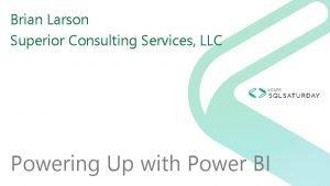 Brian Larson Superior Consulting Services LLC Powering Up