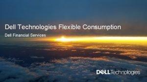 Dell Technologies Flexible Consumption Dell Financial Services 75