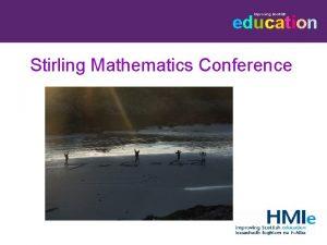 Improving Scottish education Stirling Mathematics Conference Improving Scottish
