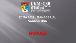 ZCMA 6022 MANAGERIAL ACCOUNTING MODULES MANAGERIAL ACCOUNTING MODULE