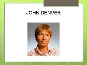 JOHN DENVER Early Life Born 31 Dec 1943