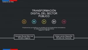 Gobierno de Chile TRANSFORMACIN DIGITAL DEL SECTOR PBLICO