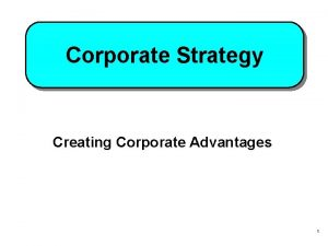 Corporate Strategy Creating Corporate Advantages 1 Defining Corporate