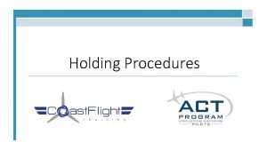 Holding Procedures Overview What is a Hold Holding