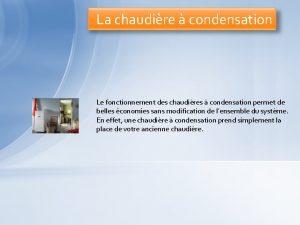 La chaudire condensation Le fonctionnement des chaudires condensation