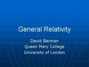 General Relativity David Berman Queen Mary College University