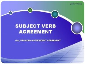 ZHOU YUMING SUBJECT VERB AGREEMENT also PRONOUNANTECEDENT AGREEMENT