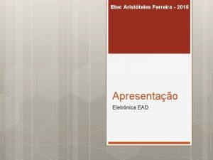 Etec Aristteles Ferreira 2016 Apresentao Eletrnica EAD Etec