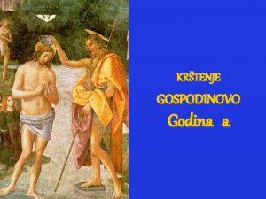 KRTENJE GOSPODINOVO Godina a 1 Radujte se narodi