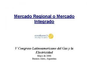 Mercado Regional o Mercado Integrado V Congreso Latinoamericano