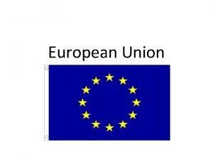 European Union European Union The European flag has
