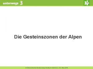 3 Die Gesteinszonen der Alpen sterreichischer Bundesverlag Schulbuch