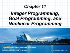 Chapter 11 Integer Programming Goal Programming and Nonlinear