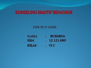 KONSELING EMOTIF BEHAVIOR DISUSUN OLEH NAMA NIM KELAS