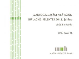 MAKROGAZDASGI KILTSOK INFLCIS JELENTS 2012 jnius Virg Barnabs