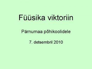 Fsika viktoriin Prnumaa phikoolidele 7 detsembril 2010 Hindamine