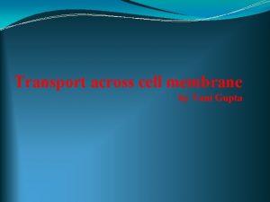 Transport across cell membrane by Vani Gupta Types