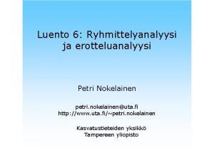 Luento 6 Ryhmittelyanalyysi ja erotteluanalyysi Petri Nokelainen petri