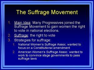 The Suffrage Movement 1 Main Idea Many Progressives