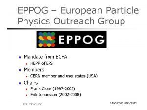 EPPOG European Particle Physics Outreach Group n Mandate