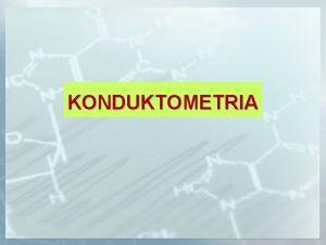 KONDUKTOMETRIA Konduktometria jest metod analityczn w ktrej informacje