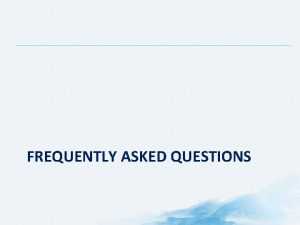 FREQUENTLY ASKED QUESTIONS Frequently Asked Questions Why is
