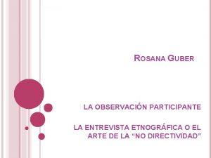 ROSANA GUBER LA OBSERVACIN PARTICIPANTE LA ENTREVISTA ETNOGRFICA