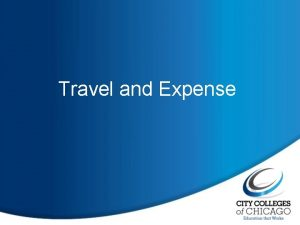 Travel and Expense Travel and Expense The Department