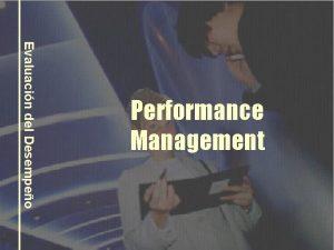 Evaluacin del Desempeo Performance Management Performance Management El