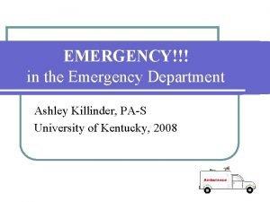 EMERGENCY in the Emergency Department Ashley Killinder PAS