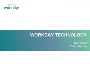 WORKDAY TECHNOLOGY Stan Swete CTO Workday Company History