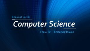Edexcel GCSE Computer Science Topic 22 Emerging Issues