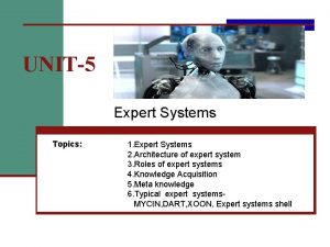 UNIT5 Expert Systems Topics 1 Expert Systems 2