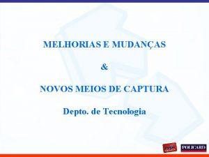 MELHORIAS E MUDANAS NOVOS MEIOS DE CAPTURA Depto