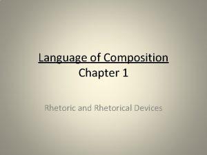 Language of Composition Chapter 1 Rhetoric and Rhetorical