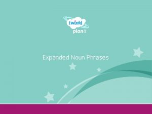 Expanded Noun Phrases Year One Expanded Noun Phrases