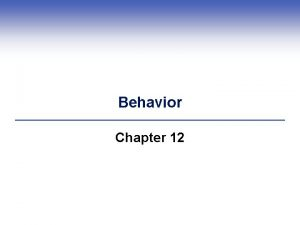 Behavior Chapter 12 Central Points 1 Behavior is