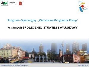 Program Operacyjny Warszawa Przyjazna Pracy w ramach SPOECZNEJ