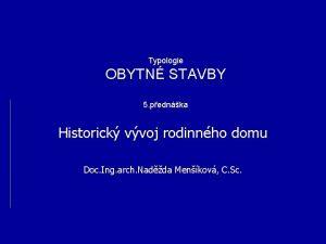 Typologie OBYTN STAVBY 5 pednka Historick vvoj rodinnho