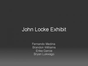John Locke Exhibit Fernando Medina Brandon Williams Erika
