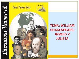 TEMA WILLIAM SHAKESPEARE ROMEO Y JULIETA WILLIAM SHAKESPEARE