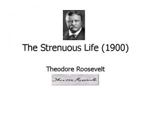 The Strenuous Life 1900 Theodore Roosevelt Theodore Roosevelt