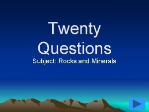 Twenty Questions Subject Rocks and Minerals Twenty Questions