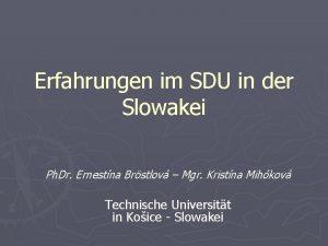 Erfahrungen im SDU in der Slowakei Ph Dr