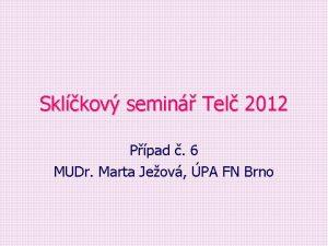 Sklkov semin Tel 2012 Ppad 6 MUDr Marta