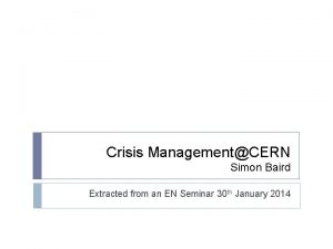 Crisis ManagementCERN Simon Baird Extracted from an EN