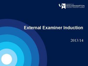 External Examiner Induction 201314 External Examiner Induction University